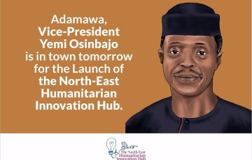 Vice-President Yemi Osinbajo to Launch North-East Humanitarian Innovation Hub in Yola Today