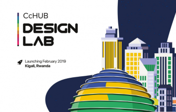 CcHub To Launch its First Design Lab in Kigali, Rwanda