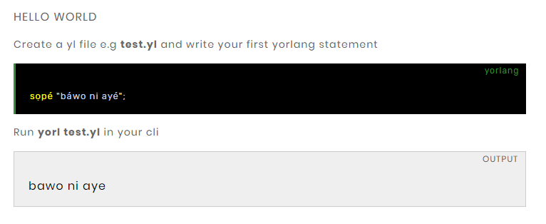 "Yorlang allows you to say the popular programming statement ""Hello World"" in Yoruba - to be ""Ba wo ni aye""."
