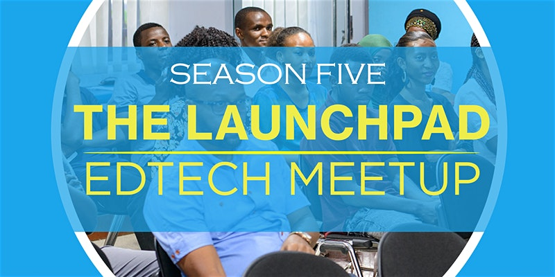 Tech Events in Africa: LaunchPad EdTech MeetUp, Kigali Data Science Seminar