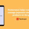 Flutterwave app makes payment and product management on the go easy