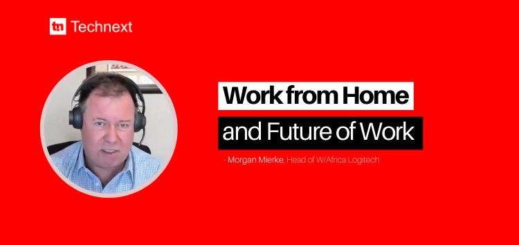 """""""People Spend More for Comfortable Gadgets to Work From Home"""" -Morgan Mierke, Head of Logitech W/Africa"""