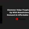 Glammer App Gives Users Access to Beauticians on Demand at Affordable Prices